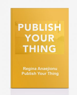 Regina Anaejionu – Publish Your Thing