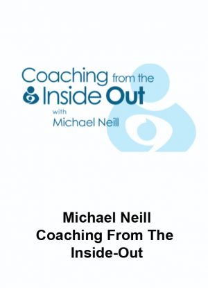 Michael Neill – Coaching From The Inside-Out