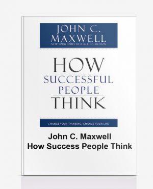 John C. Maxwell – How Success People Think