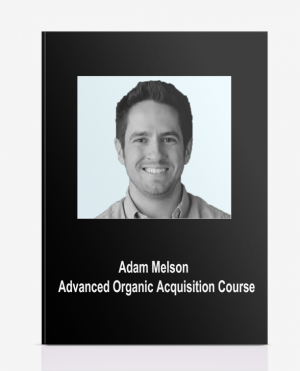 Adam Melson – Advanced Organic Acquisition Course