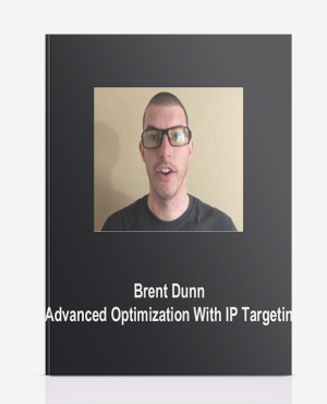 Brent Dunn – Advanced Optimization With IP Targeting