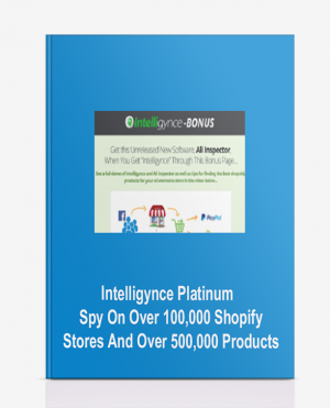 Intelligynce Platinum – Spy On Over 100,000 Shopify Stores And Over 500,000 Products