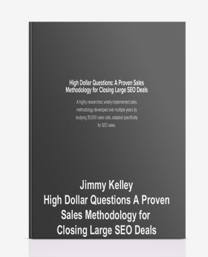Jimmy Kelley – High Dollar Questions: A Proven Sales Methodology for Closing Large SEO Deals