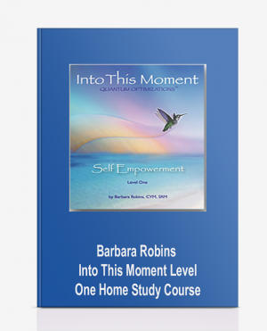 Barbara Robins – Into This Moment Level One Home Study Course