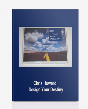Chris Howard – Design Your Destiny