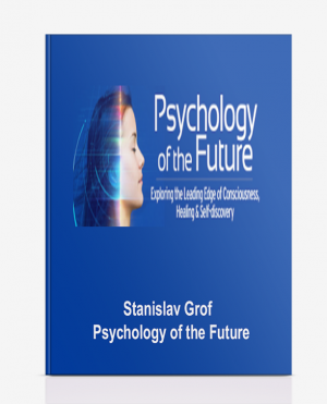 Stanislav Grof – Psychology of the Future