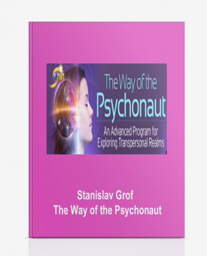 Stanislav Grof – The Way of the Psychonaut