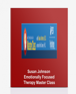 Susan Johnson – Emotionally Focused Therapy Master Class