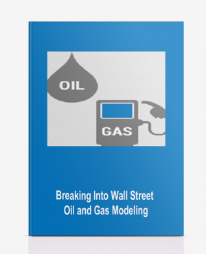 Breaking Into Wall Street – Oil and Gas Modeling