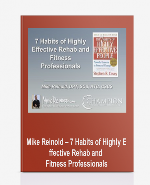Mike Reinold – 7 Habits of Highly Effective Rehab and Fitness Professionals