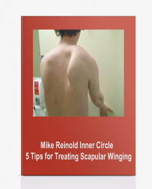 Mike Reinold – Inner Circle – 5 Tips for Treating Scapular Winging