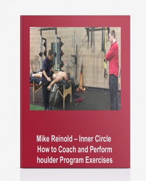 Mike Reinold – Inner Circle – How to Coach and Perform Shoulder Program Exercises
