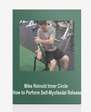 Mike Reinold – Inner Circle – How to Perform Self-Myofasdal Release