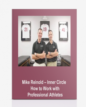 Mike Reinold – Inner Circle – How to Work with Professional Athletes