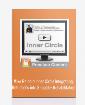 Mike Reinold – Inner Circle – Integrating Kettlebells into Shoulder Rehabilitation