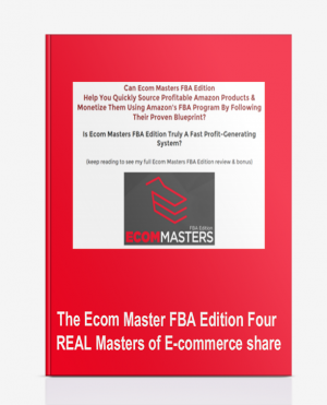 The Ecom Master FBA Edition Four REAL Masters of E-commerce share