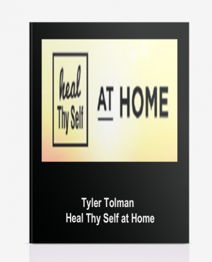 Tyler Tolman – Heal Thy Self at Home