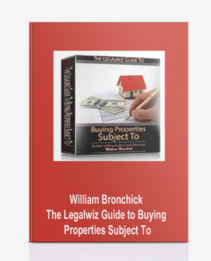 William Bronchick – The Legalwiz Guide to Buying Properties Subject To