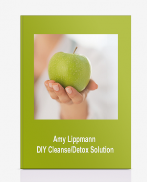 Amy Lippmann – DIY Cleanse/Detox Solution