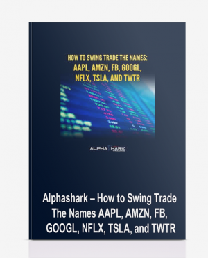 Alphashark – How to Swing Trade The Names: AAPL, AMZN, FB, GOOGL, NFLX, TSLA, and TWTR