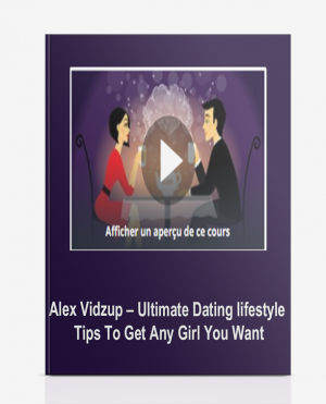 Alex Vidzup – Ultimate Dating lifestyle Tips To Get Any Girl You Want