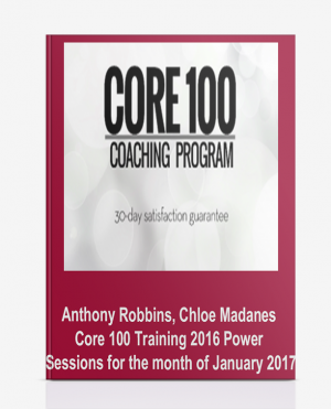 Anthony Robbins, Chloe Madanes Core 100 Training 2016 Power Sessions for the month of January 2017