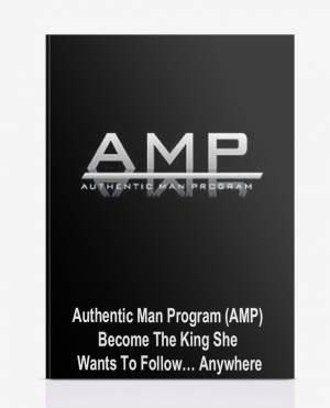 Authentic Man Program (AMP) – Become The King She Wants To Follow… Anywhere