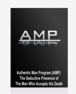 Authentic Man Program (AMP) – The Seductive Presence of The Man Who Accepts His Death