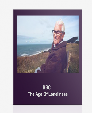 BBC – The Age Of Loneliness