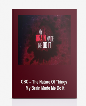 CBC – The Nature Of Things – My Brain Made Me Do It