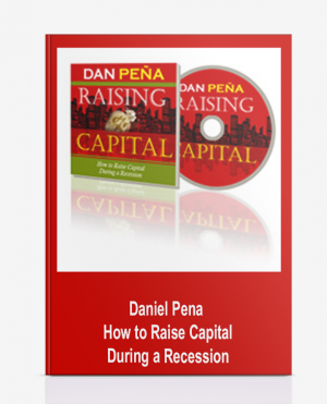 Daniel Pena – How to Raise Capital During a Recession