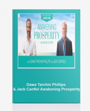 Dawa Tarchin Phillips & Jack Canfield – Awakening Prosperity