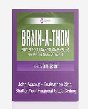 John Assaraf – Brainathon 2014 – Shatter Your Financial Glass Ceiling