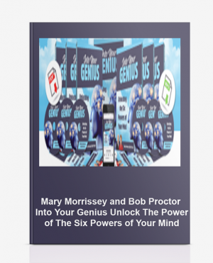 Mary Morrissey and Bob Proctor – Into Your Genius – Unlock The Power of The Six Powers of Your Mind