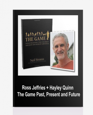 Ross Jeffries + Hayley Quinn – The Game Past, Present and Future