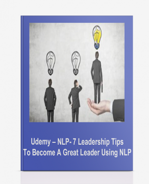 Udemy – NLP- 7 Leadership Tips To Become A Great Leader Using NLP