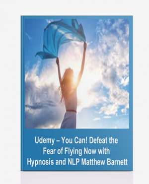 Udemy – You Can! Defeat the Fear of Flying Now with Hypnosis and NLP – Matthew Barnett