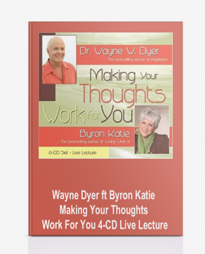 Wayne Dyer ft Byron Katie -Making Your Thoughts Work For You 4-CD Live Lecture