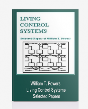 William T. Powers – Living Control Systems : Selected Papers
