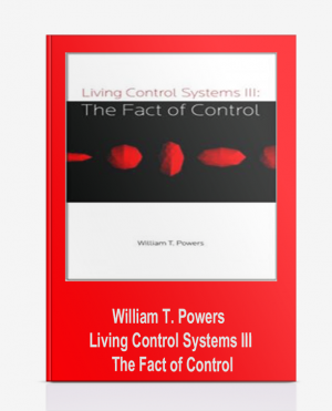 William T. Powers – Living Control Systems III – The Fact of Control