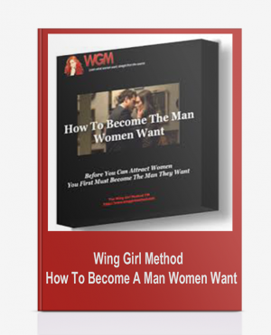 Wing Girl Method – How To Become A Man Women Want