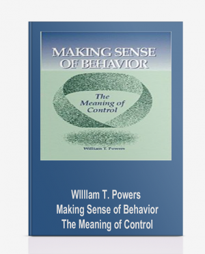 Wllllam T. Powers – Making Sense of Behavior – The Meaning of Control