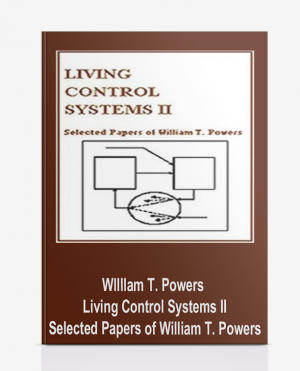 Wllllam T. Powers – Living Control Systems II – Selected Papers of William T