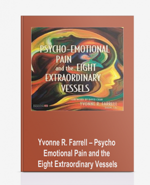 Yvonne R. Farrell – Psycho-Emotional Pain and the Eight Extraordinary Vessels
