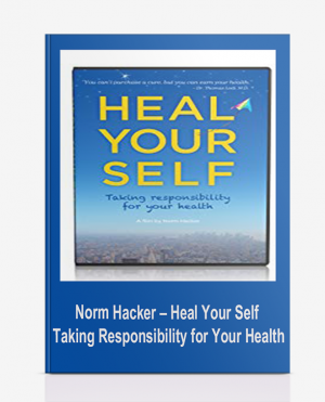 Norm Hacker – Heal Your Self: Taking Responsibility for Your Health