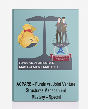 ACPARE – Funds vs. Joint Venture Structures Management Mastery – Special
