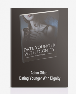 Adam Gilad – Dating Younger With Dignity