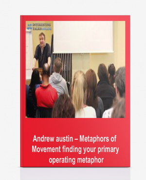 Andrew austin – Metaphors of Movement – finding your primary operating metaphor