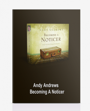 Andy Andrews – Becoming A Noticer