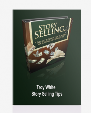 Troy White – Story Selling Tips